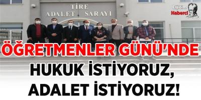 ÖĞRETMENLER GÜNÜ'NDE HUKUK İSTİYORUZ,  ADALET İSTİYORUZ!