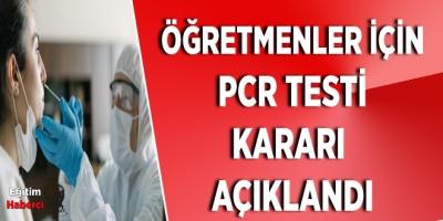 ÖĞRETMENLER İÇİN PCR TESTİ KARARI  AÇIKLANDI
