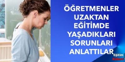 Öğretmenler Uzaktan Eğitimde Yaşadıkları Sorunları Anlattılar