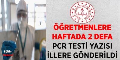ÖĞRETMENLERE HAFTADA 2 DEFA PCR TESTİ YAZISI İLLERE GÖNDERİLDİ