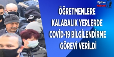 Öğretmenlere kalabalık yerlerde Kovid-19 bilgilendirme görevi verildi