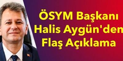 ÖSYM Başkanı Halis Aygün'den Flaş Açıklama