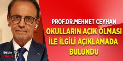 PROF.DR.MEHMET CEYHAN OKULLARIN AÇIK OLMASI İLE İLGİLİ AÇIKLAMADA BULUNDU