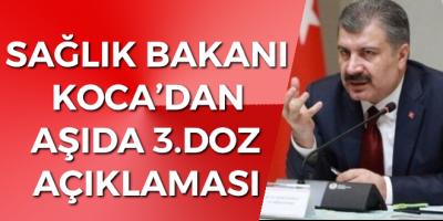 SAĞLIK BAKANI KOCA'DAN AŞIDA 3.DOZ AÇIKLAMASI