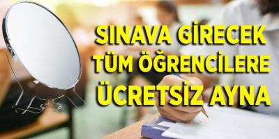 Sınava Girecek Tüm Öğrencilere Ücretsiz Ayna