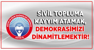 SİVİL TOPLUMA KAYYIM ATAMAK,DEMOKRASİMİZİ DİNAMİTLEMEKTİR!