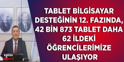 TABLET BİLGİSAYAR DESTEĞİNİN 12. FAZINDA, 42 BİN 873 TABLET DAHA 62 İLDEKİ ÖĞRENCİLERİMİZE ULAŞIYOR