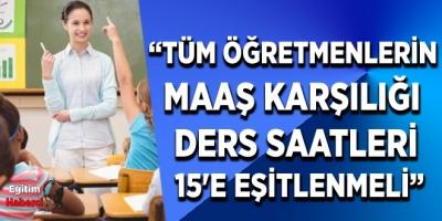 Tüm Öğretmenlerİn  maaş karşılığı  ders saatlerİ  15'e eşİtlenmeli
