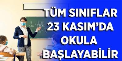 Tüm Sınıflar 23 Kasım'da Okula Başlayabilir