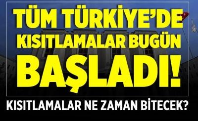 Tüm Türkiye'de kısıtlama bugün başladı!