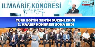 TÜRK EĞİTİM SEN'İN DÜZENLEDİĞİ  2. MAARİF KONGRESİ SONA ERDİ