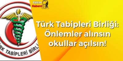 Türk Tabipleri Birliği: Önlemler alınsın okullar açılsın!