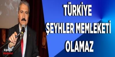 Türkiye şeyhler memleketi olamaz