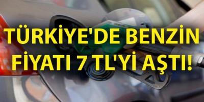 Türkiye'de benzin fiyatı sonunda 7 TL'yi aştı!