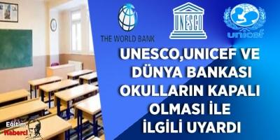 UNESCO,UNICEF ve DÜNYA BANKASI OKULLARIN KAPALI  OLMASI İLE  İLGİLİ UYARDI