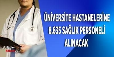 Üniversite hastanelerine alınacak 8.635 sağlık personel Alınacak