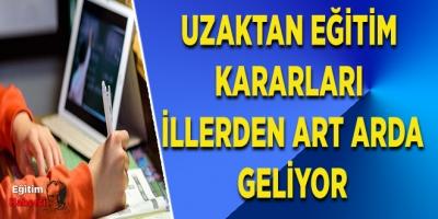 UZAKTAN EĞİTİM KARARLARI İLLERDEN ART ARDA GELİYOR