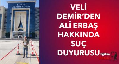VELİ DEMİR'DEN ALİ ERBAŞ HAKKINDA SUÇ DUYURUSU