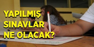 Yapılmış sınavlar ne olacak? MEB ne diyor?