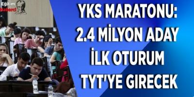 YKS Maratonu: 2.4 milyon aday ilk oturum TYT'ye girecek