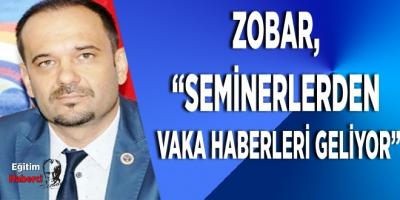 Zobar,Seminerlerden vaka haberleri geliyor