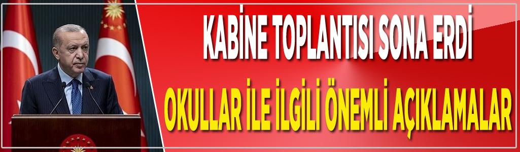 KABİNE TOPLANTISI SONA ERDİ OKULLAR İLE İLGİLİ ÖNEMLİ AÇIKLAMALAR