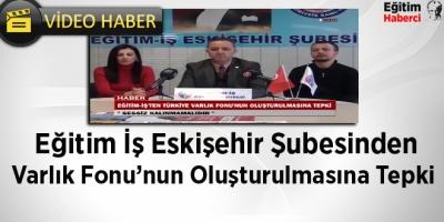 Eğitim İş Eskişehir Şube Başkanı Mücahit Bayraktar'dan Varlık Fonu Eleştirisi