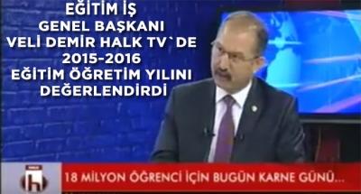 Eğitim İş Genel Başkanı Veli Demir Halk Tv'de 2015-2016 Eğitim Öğretim Yılını Değerlendirdi