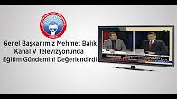 Eğitim İş Genel Başkanı Mehmet Balık Kanal V Televizyonunda Eğitim Gündemini Değerlendirdi