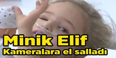 Minik Elif Kameralara el salladı